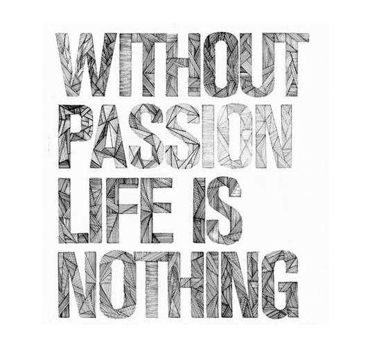 without-passion-life-is-nothing
